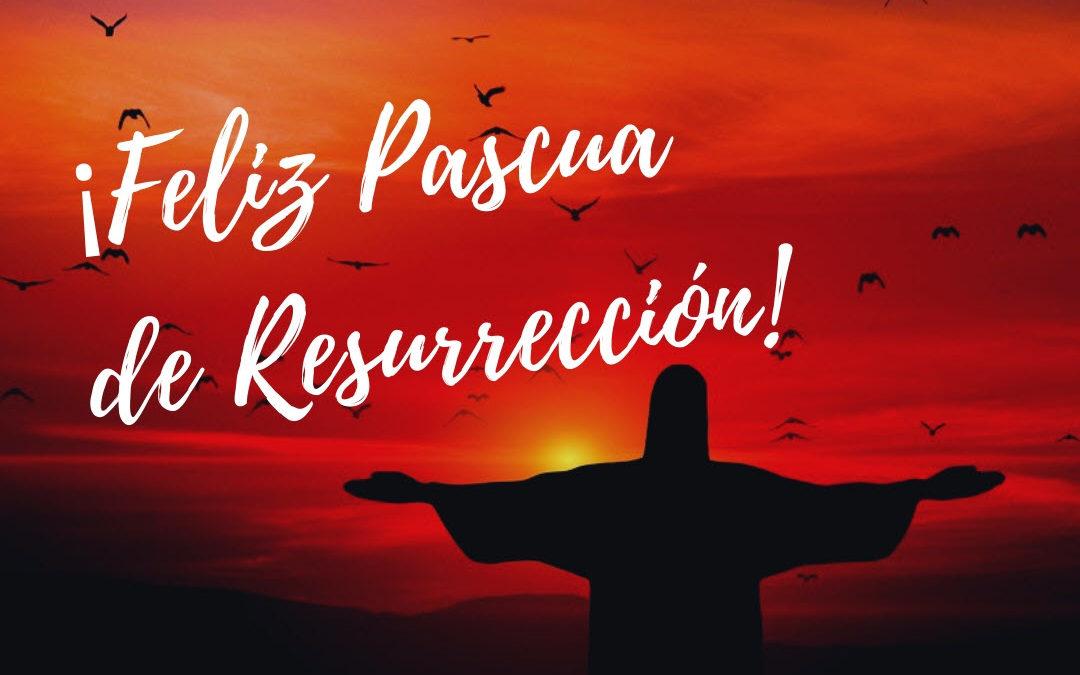 Cristo vive ¡Aleluya, aleluya! Feliz Pascua de Resurrección
